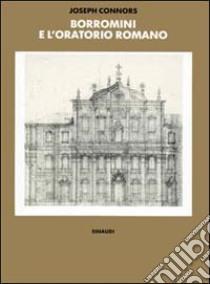 Borromini e l'Oratorio romano. Stile e società libro di Connors Joseph