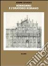 Borromini e l'Oratorio romano. Stile e società libro