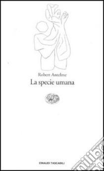 La specie umana libro di Antelme Robert