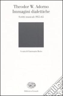 Immagini dialettiche. Scritti musicali 1955-65 libro di Adorno Theodor W.