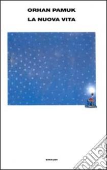 La nuova vita libro di Pamuk Orhan