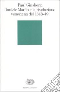 Daniele Manin e la rivoluzione veneziana del 1848-49 libro di Ginsborg Paul