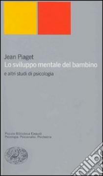 Lo sviluppo mentale del bambino e altri studi di psicologia libro di Piaget Jean