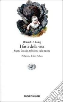 I fatti della vita. Sogni, fantasie, riflessioni sulla nascita libro di Laing Ronald D.
