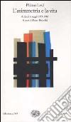 L'asimmetria e la vita. Articoli e saggi 1955-1987 libro