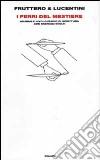 I ferri del mestiere. Manuale involontario di scrittura con esercizi svolti