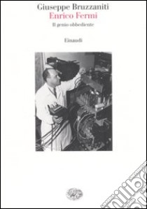 Enrico Fermi. Il genio obbediente libro di Bruzzaniti Giuseppe
