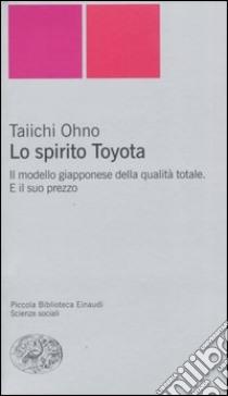 Lo spirito Toyota. Il modello giapponese della qualità totale. E il suo prezzo libro di Taiichi Ohno