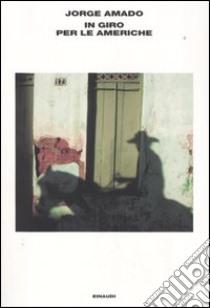 In giro per le Americhe libro di Amado Jorge