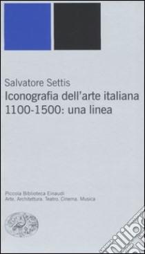 Iconografia dell'arte italiana. 1100-1500: una linea libro di Settis Salvatore
