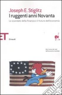 I ruggenti anni Novanta. Lo scandalo della finanza e il futuro dell'economia libro di Stiglitz Joseph E.