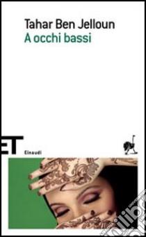 A occhi bassi libro di Ben Jelloun Tahar