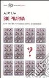 Big pharma. Come l'industria farmaceutica controlla la nostra salute libro