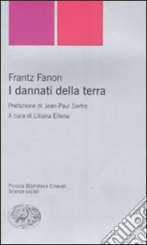 I dannati della terra libro di Fanon Frantz