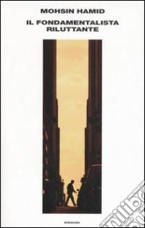 Il fondamentalista riluttante libro di Hamid Mohsin