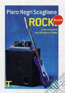 Rock! Come comporre una discoteca di base libro di Negri Scaglione Piero