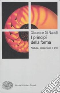 I Principi della forma. Natura, percezione, arte libro di Di Napoli Giuseppe