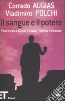 Il sangue e il potere. Processo a Giulio Cesare, Tiberio, Nerone libro di Augias Corrado - Polchi Vladimiro