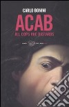 ACAB. All cops are bastards libro