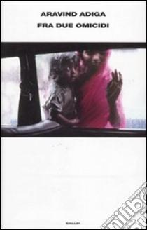 Fra due omicidi libro di Adiga Aravind