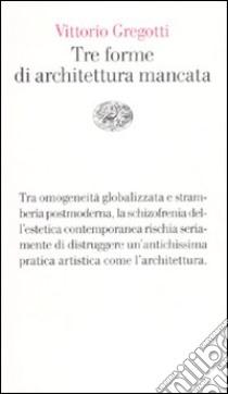 Tre forme di architettura mancata libro di Gregotti Vittorio