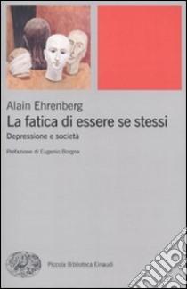 La fatica di essere se stessi. Depressione e società libro di Ehrenberg Alain