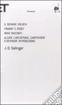 Il giovane Holden-Franny e Zooey-Nove racconti-Alzate l'architrave, carpentieri e Seymour. Introduzione libro di Salinger J. D.