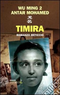 Timira. Romanzo meticcio libro di Wu Ming 2 - Mohamed Antar