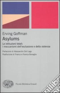 Asylums. Le istituzioni totali: i meccanismi dell'esclusione e della violenza libro di Goffman Erving