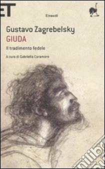 Giuda. Il tradimento fedele libro di Zagrebelsky Gustavo