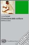 L'Invenzione della scrittura. Dal Nilo alla Grecia libro di Godart Louis
