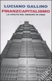 Finanzcapitalismo. La civiltà del denaro in crisi libro di Gallino Luciano