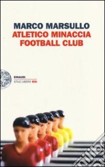 Atletico Minaccia Football Club libro di Marsullo Marco