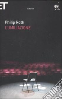 L'umiliazione libro di Roth Philip
