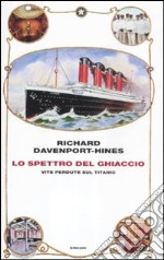 Lo spettro del ghiaccio. Vite perdute sul Titanic libro di Davenport-Hines Richard