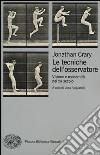Le tecniche dell'osservatore. Visione e modernità nel XIX secolo libro