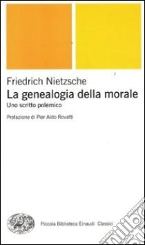 Genealogia della morale. Uno scritto polemico libro di Nietzsche Friedrich