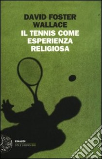 Il tennis come esperienza religiosa libro di Wallace David F.