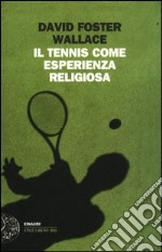 Il tennis come esperienza religiosa libro di Wallace David F.