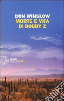 Morte e vita di Bobby Z libro di Winslow Don