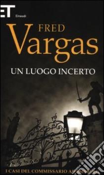 Un luogo incerto. I casi del commissario Adamsberg (6) libro di Vargas Fred