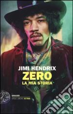 Jimi Hendrix. Zero. La mia storia libro
