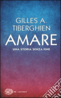 Amare. Una storia senza fine libro di Tiberghien Gilles A.