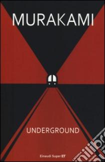 Underground. Racconto a più voci dell'attentato alla metropolitana di Tokyo libro di Murakami Haruki