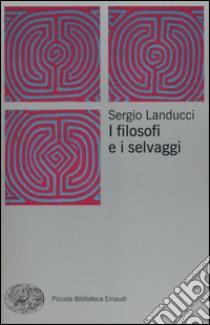 I filosofi e i selvaggi libro di Landucci Sergio