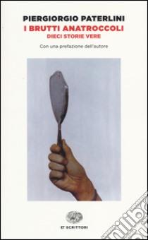 I brutti anatroccoli. Dieci storie vere libro di Paterlini Piergiorgio