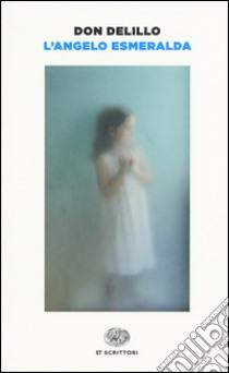 L'angelo Esmeralda libro di DeLillo Don