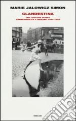 Clandestina. Una giovane donna sopravvissuta a Berlino (1940-1945) libro