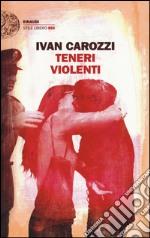 Teneri violenti libro