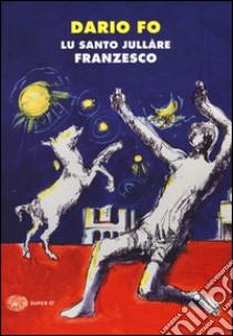 Santo jullàre Franzesco (Lu) libro di Fo Dario